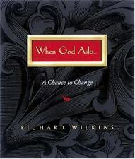 (New) When God Asks : A Chance to Change by Richard Wilkins