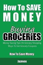 How to Save Money: How to Save Money Buying Groceries : Money Saving Tips on...