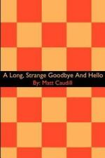 A Long, Strange Goodbye and Hello by Matthew D. Caudill (2002, Paperback)