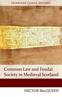 Common Law and Feudal Society in Medieval Scotland by MacQueen, Hector (Paperbac