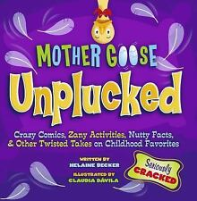Mother Goose Unplucked: Crazy Comics, Zany Activities, Nutty Facts, and Other Tw