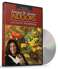 Kathy Anderson: Bringing The Garden Indoors - Art Instruction DVD