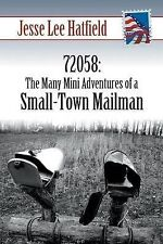 72058: The Many Mini Adventures of a Small-Town Mailman by Hatfield, Jesse Lee