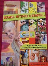 REPAREZ, NETTOYEZ et RENOVEZ - Le Guide idéal pour entretenir votre maison