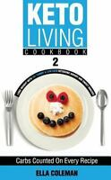 Keto Living Cookbook 2: Lose Weight with 101 Yummy & Low Carb Ketogenic Savory a