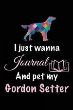 I Just Wanna Journal and Pet My Gordon Setter : Dog Books for Adults, 6 X 9,.