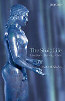 The Stoic Life. Emotions, Duties, and Fate by Brennan, Tad (Department of Philos