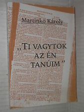 TI VAGYTOK AZ EN TANUIM Martinko Karoly 2000 nazismo storia contemporanea libro