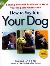 How To Say It to Your Dog: Solving Behavior Problems in Ways Your Dog-ExLibrary