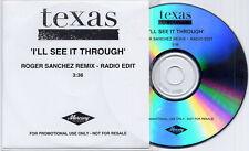 TEXAS I'll See It Through Roger Sanchez Remix UK 1-trk promo test CD