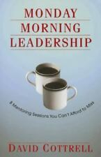 Monday Morning Leadership: 8 Mentoring Sessions You Cant Afford to Miss by Davi