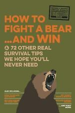 How to Fight a Bear and Win : And Other Survival Tips You'll Hopefully Never...