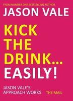 Kick the Drink. . .Easily!, Vale, Jason, New, Paperback