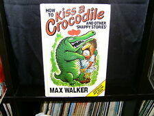HOW TO KISS A CROCODILE AND OTHER SNAPPY STORIES - MAX WALKER - HC