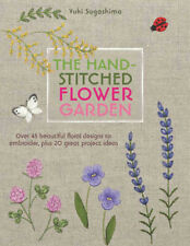 The Hand-Stitched Flower Garden: Over 45 Beautiful Floral Designs to Embroider,