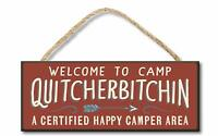 Welcome to Camp Quitcherbitchin - 4x10 Hanging Wooden Sign