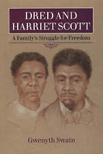 Dred and Harriet Scott: A Family's Struggle for Freedom by Gwenyth Swain...