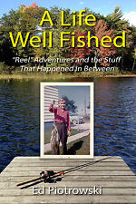 A LIFE WELL FISHED--Signed! A witty life story, fishing minnow to musky/muskie!