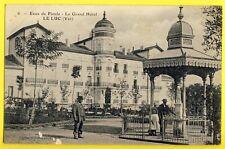 cpa LE LUC (Var) EAUX MINERALES de PIOULE Grand Hôtel Kiosque Fontaine Animés