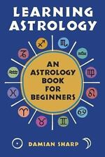 Learning Astrology An Astrology Book for Beginners by Damian Sharp Paperback NEW