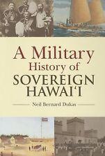 Military History of Sovereign Hawaii by Neil Bernard Dukas (2004, Hardcover)