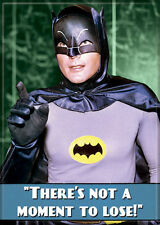 THERE'S NOT A MOMENT TO LOSE BATMAN ADAM WEST REFRIGERATOR MAGNET NEW