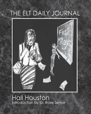 The ELT Daily Journal : Learning to Teach ESL/EFL by Hall Houston (2013,...