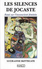 LES SILENCES DE JOCASTE : ESSAI SUR L'INCONSCIENT FÉMININ LUCIE-ANNE SKITTECATE