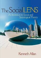 The Social Lens : An Invitation to Social and Sociological Theory by Kenneth All