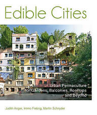 Edible Cities: Urban Permaculture for Gardens, Balconies, Rooftops & Beyond...