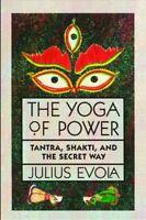 Yoga of Power : Tantra, Shakti, and the Secret Way, Paperback by Evola, Juliu...