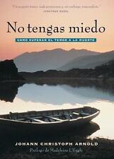 No tengas miedo: como superar el temor a la muerte (Spanish Edition) by Arnold,