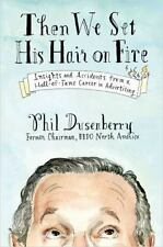 Then We Set His Hair on Fire: Insights and Accidents from a Hall of Fame Career
