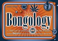 Bongology: n. The Art of Creating 35 of the World's Most Bongtastic Marijuana In