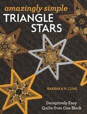 Amazingly Simple Triangle Stars: Deceptively Easy Quilts from One Block