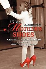 In My Mother's Shoes : A Collection of Psalms, Poems and Short Stories by...