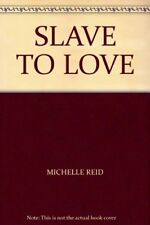 SLAVE TO LOVE By MICHELLE REID