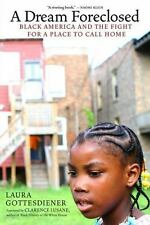A Dream Foreclosed : Black America and the Fight for a Place to Call Home by...