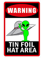 TIN FOIL HAT AREA SIGN DURABLE ALUMINUM NO RUST FULL COLOR CUSTOM SIGN UFO