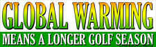Golf Funny Bumper Sticker Global Warming Means a Longer Golf Season - Decal 177