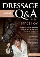 Dressage Q&A with Janet Foy: Hundreds of Your Questions Answered: How to Ride, T