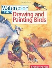 Watercolor Basics Drawing and Painting Birds, Porter, Shirley, Acceptable Book