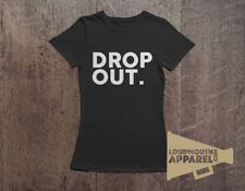 Drop Out T-Shirt Womens Humour Tee College University School