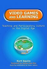 Video Games and Learning: Teaching and Participatory Culture in the Digital Ag..