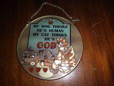 "My Dog Thinks He's Human My Cat Thinks He's God Suncatcher AMIA 4.5"" NEW"