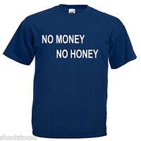 No Money No Honey Mens T Shirt 12 Colours Size S - 3XL