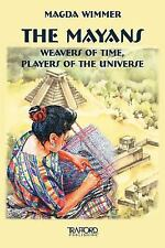 The Mayans: Weavers of Time, Players of the Universe (Paperback or Softback)