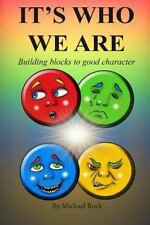 It's Who We Are : Building Blocks to a Good Character by Michael Rock (2013,...