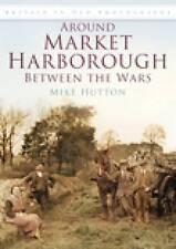 Market Harborough Between Wars; Paperback Book; Hutton Mike, 9780752449654