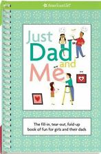Just Dad and Me : The Fill-In, Tear-out, Fold-up Book of Fun for Girls and Their
